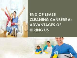 End of lease cleaning Canberra Advantages of hiring us