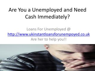 loans for unemployed@www.ukinstantloansforunempoyed.co.uk