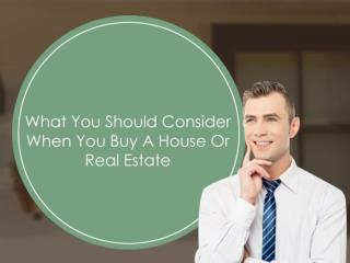 What You Should Consider When You Buy A House Or Real Estate