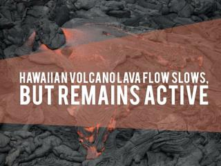 Hawaiian volcano lava flow slows, but remains active