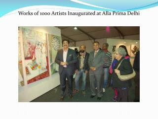 Works of 1000 Artists Inaugurated at Alla Prima Delhi