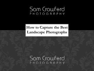 How to Capture the Best Landscape Photographs