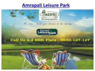 Amrapali Leisure Park Luxury Flats @9650-127-127