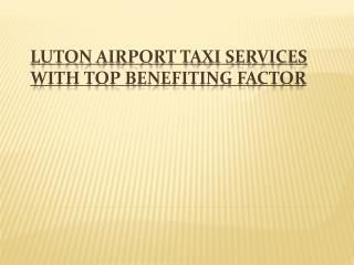 Luton Airport Taxi Services With Top Benefiting Factor