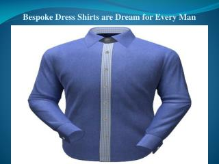 Bespoke Dress Shirts are Dream for Every Man