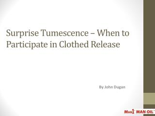 Surprise Tumescence � When to Participate in Clothed Release