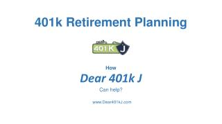 401k Retirement Planning & How Dear 401k J Can Help?