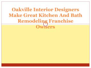 Oakville Interior Designers Make Great Kitchen And Bath Remo