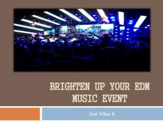 Brighten Up Your EDM musicEvent