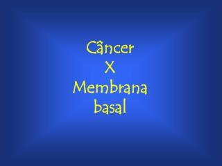 C ncer  X  Membrana basal