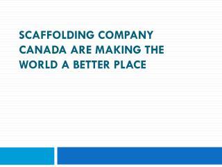 Scaffolding Company Canada Are Making The World A Better Pla