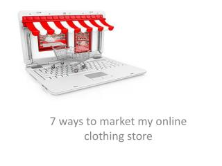 •	7 ways to market my online clothing store