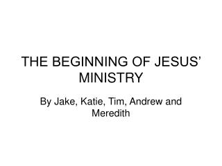 THE BEGINNING OF JESUS  MINISTRY
