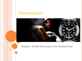 Newstylesite Watches Stylish and needful Timepieces