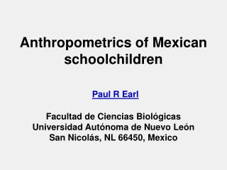 Anthropometrics of Mexican schoolchildren   Paul R Earl   Facultad de Ciencias Biol gicas Universidad Aut noma de Nuevo