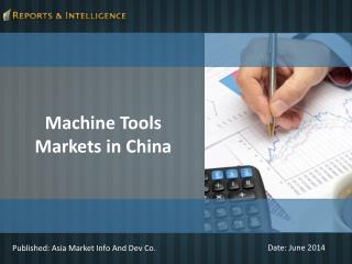 Machine Tools Markets in China - Size, Share, Forecast