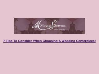 7 Tips To Consider When Choosing A Wedding Centerpiece