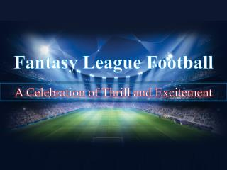Fantasy League Football � A Celebration of Thrill and Excite