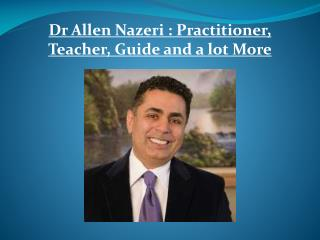 Dr Allen Nazeri : Practitioner, Teacher, Guide and a lot Mor