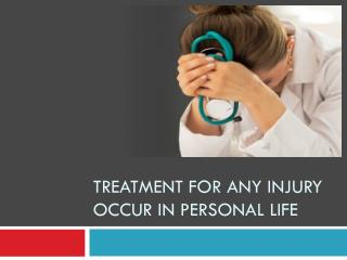 Treatment for any injury occur in personal life