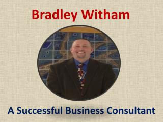 Bradley Witham - Successful Business Consultant