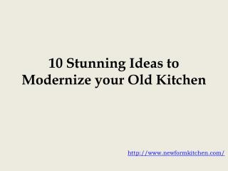 10 Stunning Ideas to Modernize your Old Kitchen