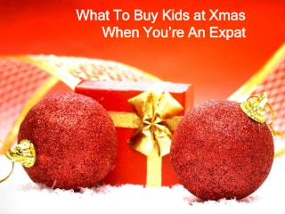 What To Buy Kids at Xmas When You�re An Expat