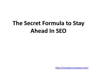 The Secret Formula to Stay Ahead In SEO