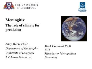 Meningitis: The role of climate for prediction   Andy Morse Ph.D. Department of Geography University of Liverpool A.P.Mo