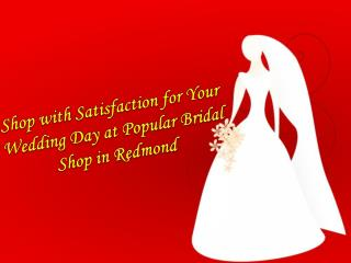 Shop for Your Wedding Day at Popular Bridal Shop in Redmond
