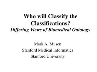 Who will Classify the Classifications  Differing Views of Biomedical Ontology