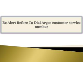 Be Alert Before To Dial Argos customer service number
