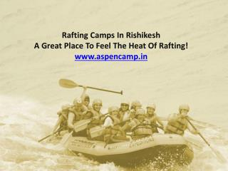Rafting camps in Rishikesh @ www.aspencamp.in
