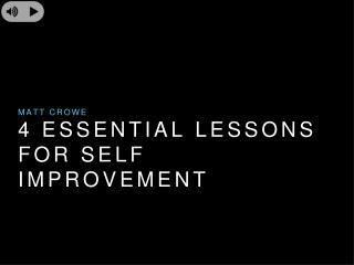 Matt Crowe  - 4 Essential Lessons for Self Improvement