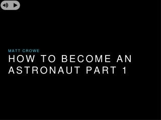 Matt Crowe - How to Become an Astronaut
