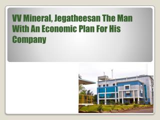VV Mineral, Jegatheesan The Man With An Economic Plan For Hi
