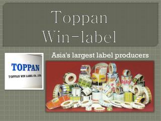 Toppan Win-Label asias largest Label producers