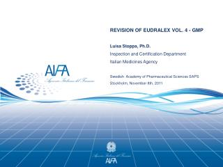 REVISION OF EUDRALEX VOL. 4 - GMP  Luisa Stoppa, Ph.D. Inspection and Certification Department Italian Medicines Agency