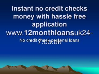 Instant no credit checks money with hassle free application