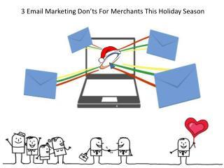 3 Email Marketing Don�ts For Merchants This Holiday Season