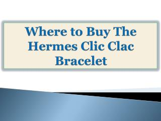 Where to Buy The Hermes Clic Clac Bracelet