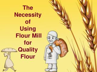 The Need Of Using Flour Mill for Top Quality Flour