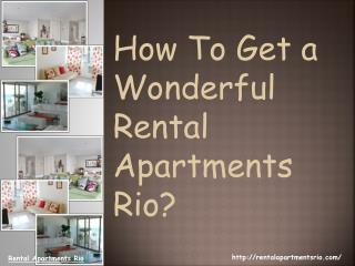 How To Get a Wonderful Rental Apartments Rio?