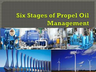 Six Stages of Propel Oil Management