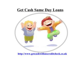 get cash same day loans@ www.getcashwithnocreditcheck.co.uk