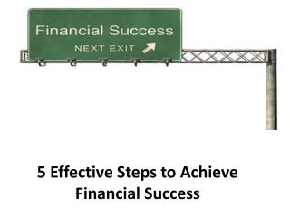 5 Effective Steps to Achieve Financial Success