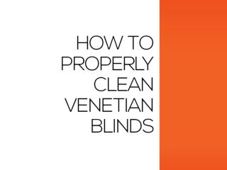 How to Properly Clean Venetian Blinds Using These Three Tips