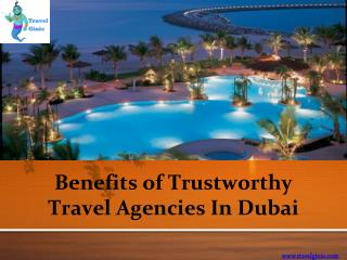 Benefits of Trustworthy Travel Agencies In Dubai