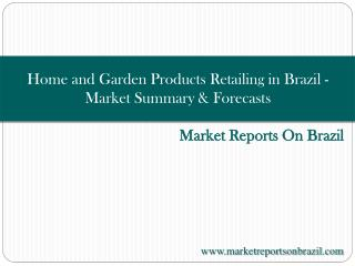 Home and Garden Products Retailing in Brazil - Market Summar