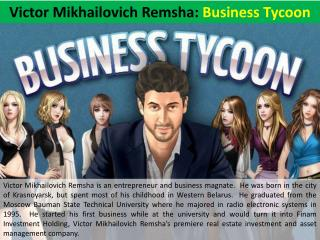Victor Mikhailovich Remsha - Business Tycoon